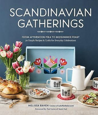 Scandinavian Gatherings: From Afternoon Fika to Midsummer Feast: 70 Simple Recip