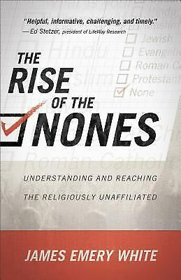 The Rise of the Nones: Understanding and Reaching the Religiously Unaffiliated,