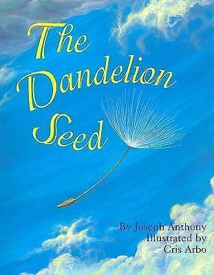 The Dandelion Seed by Anthony, Joseph P., Arbo, Cris
