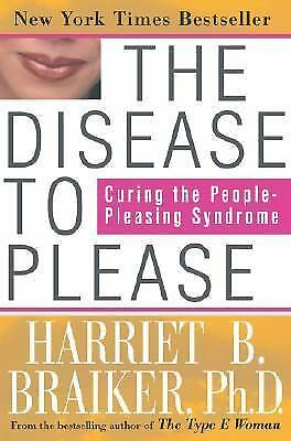 The Disease to Please: Curing the People-Pleasing Syndrome by Braiker, Harriet