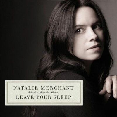 Leave Your Sleep by Natalie Merchant