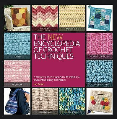 The New Encyclopedia of Crochet Techniques: A Comprehensive Visual Guide to Tra