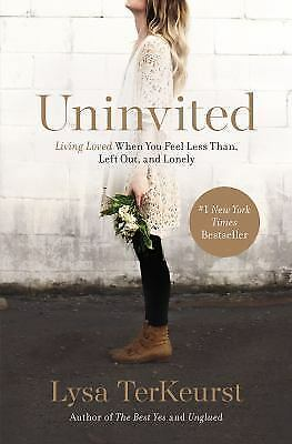 Uninvited: Living Loved When You Feel Less Than, Left Out, and Lonely, TerKeurst