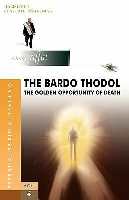 The Bardo Thodol - The Golden Opportunity  Mark Griffin