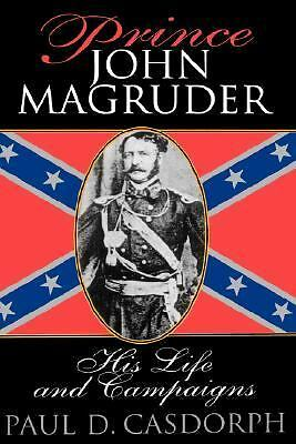 Prince John Magruder: His Life and Campaigns  Casdorph, Paul D.