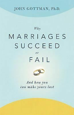 Why Marriages Succeed or Fail: And How You Can Make Yours Last by Gottman, John