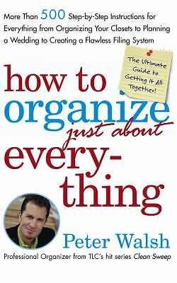 How to Organize (Just About) Everything: More Than 500 Step-by-Step Instruction