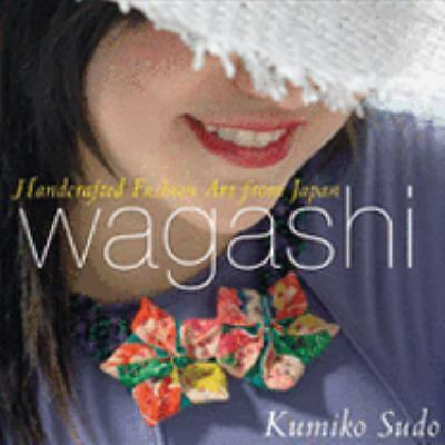 Wagashi: Handcrafted Fashion Art from Japan, Sudo, Kumiko, Good Condition, Book