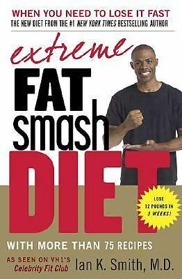 Extreme Fat Smash Diet: With More Than 75 Recipes by Smith, Ian K.