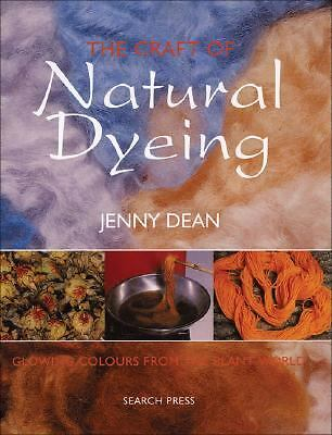 The Craft of Natural Dyeing: Glowing Colours from the Plant World, Dean, Jenny