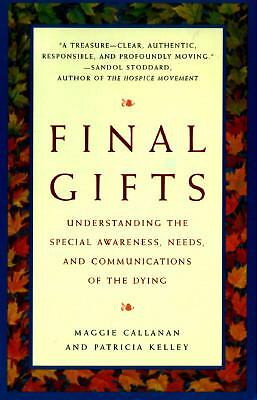 Final Gifts: Understanding the Special Awareness, Needs, and Communications of t