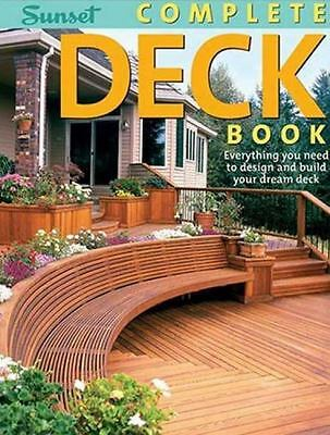Complete Deck Book: Everything You Need to Design and Build Your Own Dream Deck