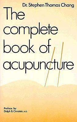 The Complete Book of Acupuncture by Chang, Stephen