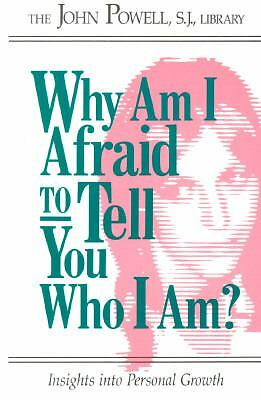 Why Am I Afraid to Tell You Who I Am? Insights into Personal Growth  John Powel