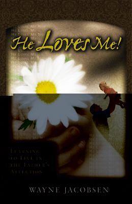 He Loves Me! Learning to Live in the Father's Affection, Jacobsen, Wayne