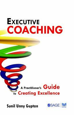 Executive Coaching: A Practitioner's Guide to Creating Excellence (Response Boo