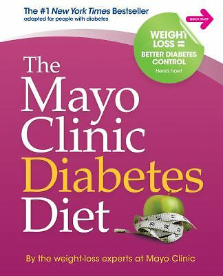 The Mayo Clinic Diabetes Diet  By the weight-loss experts at Mayo Clinic