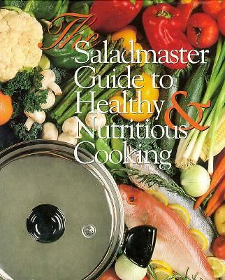The Saladmaster Guide to Healthy and Nutritious Cooking: From the Kitchen of th