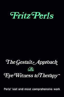 The Gestalt Approach & Eye Witness to Therapy  Fritz Perls