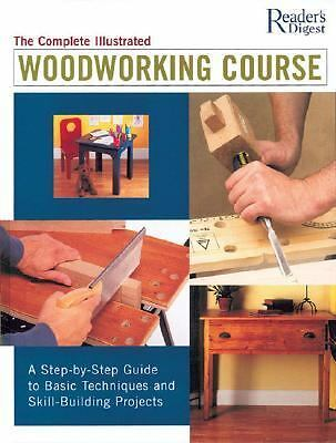 Complete Illustrated Woodworking Course (Reader's Digest)  Editors of Reader's