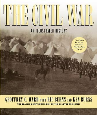 The Civil War: An Illustrated History by Ward, Geoffrey C., Burns, Ric, Burns,
