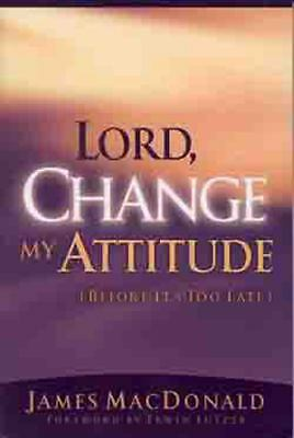 Lord, Change My Attitude Before Its Too Late by MacDonald, James