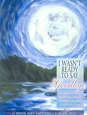 I Wasn't Ready to Say Goodbye Workbook: Surviving, Coping and Healing After the