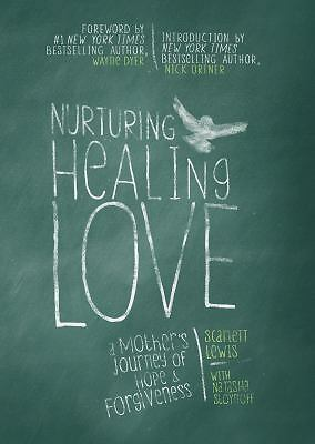 Nurturing Healing Love: A Mother's Journey of Hope & Forgiveness, Scarlett Lewi