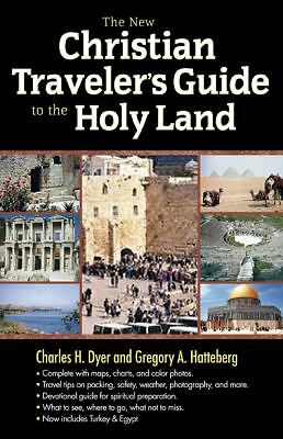 The New Christian Traveler's Guide to the Holy Land, Dyer, Charles H., Hatteber