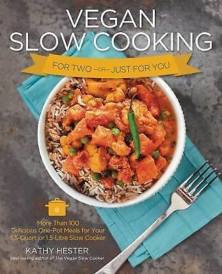 Vegan Slow Cooking for Two or Just for You: More than 100 Delicious One-Pot Mea