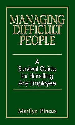 Managing Difficult People : A Survival Guide for Handling Any Employee by...