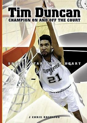 Tim Duncan: Champion On and Off the Court (Sports Stars with Heart), Roselius, J