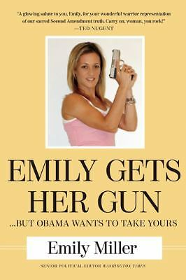 Emily Gets Her Gun: …But Obama Wants to Take Yours by Miller, Emily
