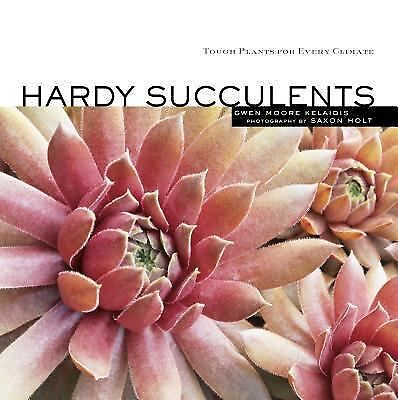 Hardy Succulents: Tough Plants for Every Climate, Kelaidis, Gwen Moore, Good Con