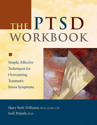The PTSD Workbook: Simple, Effective Techniques for Overcoming Traumatic Stress