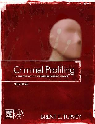 Criminal Profiling, Third Edition: An Introduction to Behavioral Evidence Analy