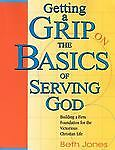 Getting A Grip On The Basics-Serving God  JONES BETH