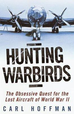 Hunting Warbirds: The Obsessive Quest for the Lost Aircraft of World War II  Ho
