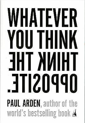 Whatever You Think, Think the Opposite by Arden, Paul