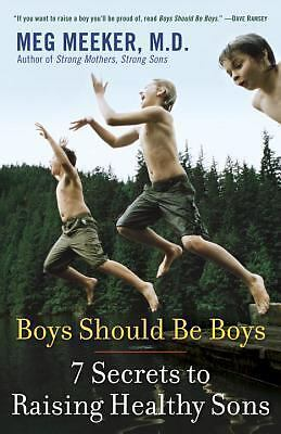 Boys Should Be Boys: 7 Secrets to Raising Healthy Sons  Meg Meeker