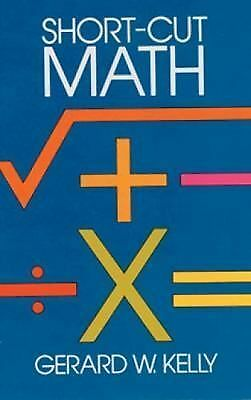 Short-Cut Math (Dover Books on Mathematics), Kelly, Gerard W.