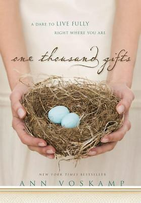 One Thousand Gifts: A Dare to Live Fully Right Where You Are  Ann Voskamp
