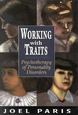 Working with Traits: Psychotherapy of Personality Disorders by Paris, Joel