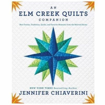 An Elm Creek Quilts Companion: New Fiction, Traditions, Quilts, and Favorite Mom