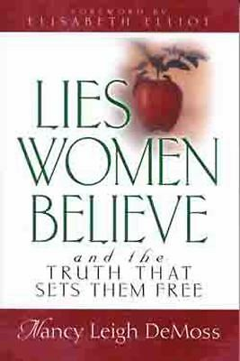 Lies Women Believe: And the Truth that Sets Them Free  Nancy Leigh DeMoss