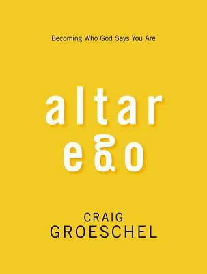 Altar Ego: Becoming Who God Says You Are  Groeschel, Craig