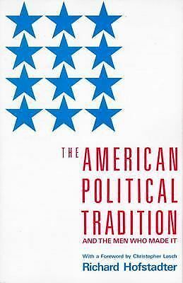 The American Political Tradition: And the Men Who Made it, Hofstadter, Richard