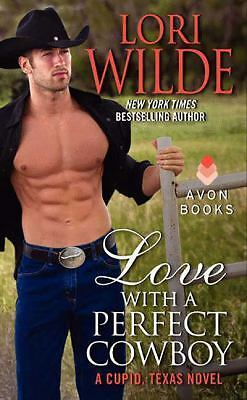 Love With a Perfect Cowboy: A Cupid, Texas Novel by Wilde, Lori
