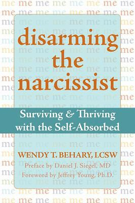 Disarming the Narcissist: Surviving and Thriving with the Self-Absorbed by Wend