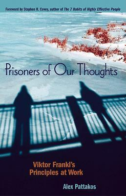 Prisoners of Our Thoughts: Viktor Frankl's Principles at Work, Alex Pattakos